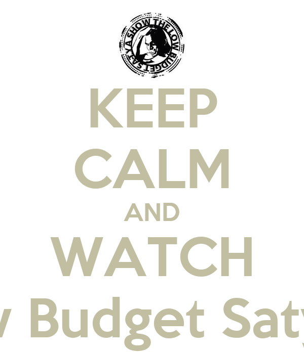 KEEP CALM AND WATCH The Low Budget Satya Show