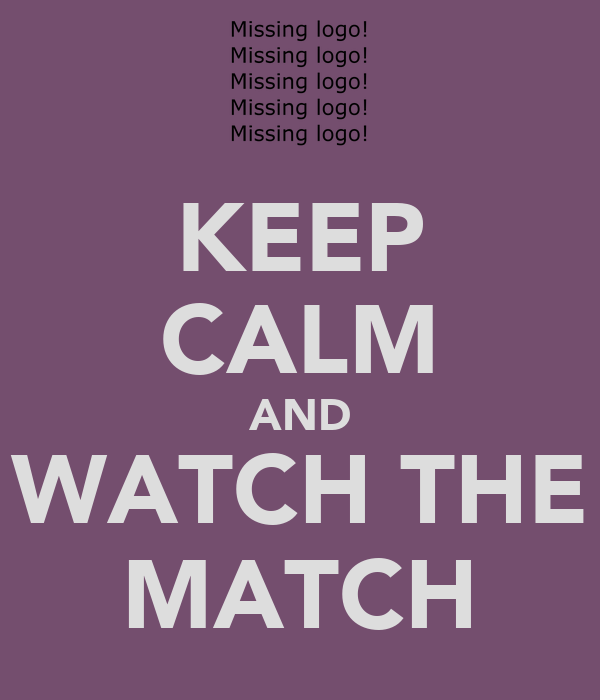 KEEP CALM AND WATCH THE MATCH