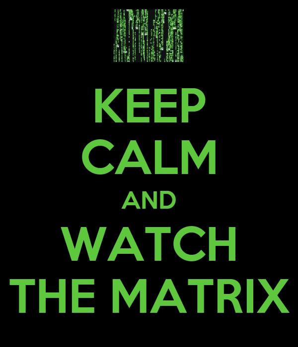 KEEP CALM AND WATCH THE MATRIX