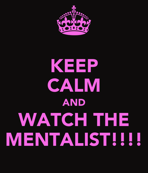 KEEP CALM AND WATCH THE MENTALIST!!!!