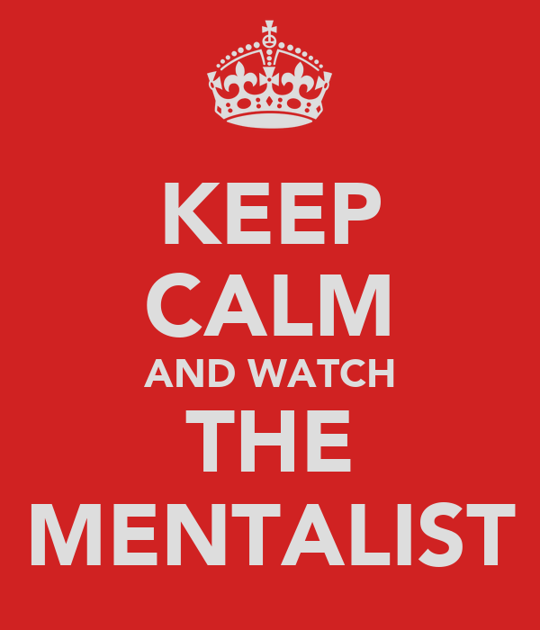KEEP CALM AND WATCH THE MENTALIST