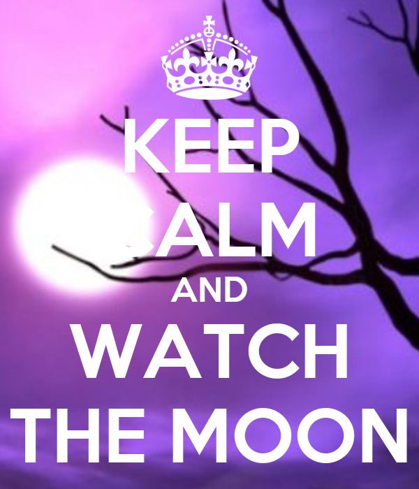KEEP CALM AND WATCH THE MOON