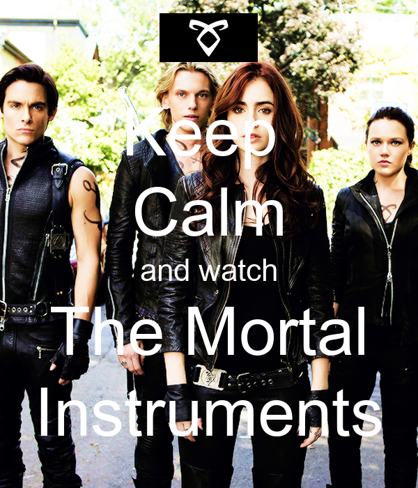 Keep  Calm and watch The Mortal Instruments