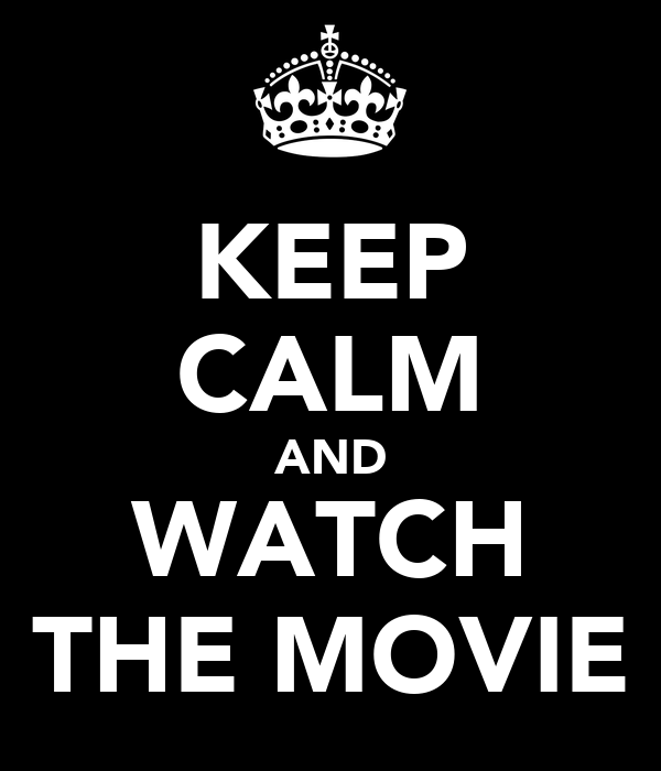 KEEP CALM AND WATCH THE MOVIE
