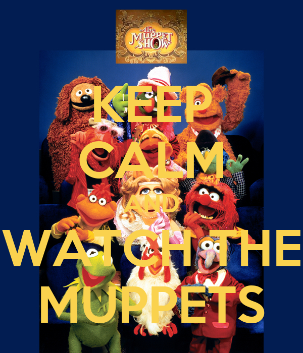 KEEP CALM AND WATCH THE MUPPETS