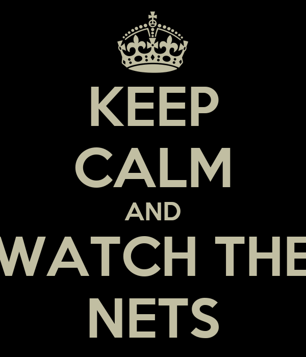 KEEP CALM AND WATCH THE NETS