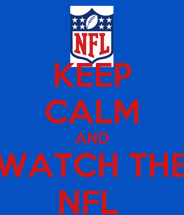 KEEP CALM AND WATCH THE NFL