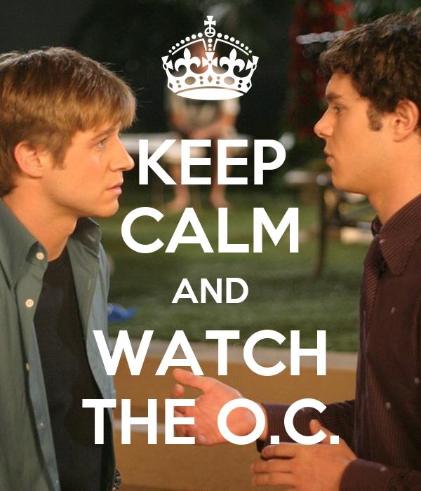 KEEP CALM AND WATCH THE O.C.