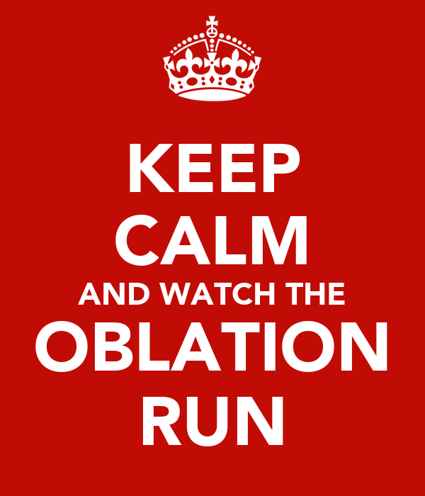 KEEP CALM AND WATCH THE OBLATION RUN