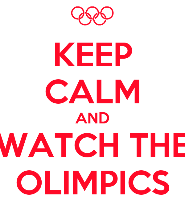 KEEP CALM AND WATCH THE OLIMPICS