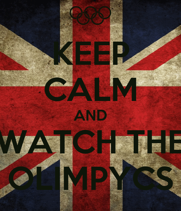 KEEP CALM AND WATCH THE OLIMPYCS