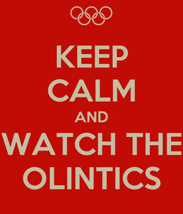 KEEP CALM AND WATCH THE OLINTICS