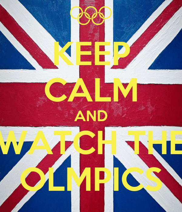 KEEP CALM AND WATCH THE OLMPICS