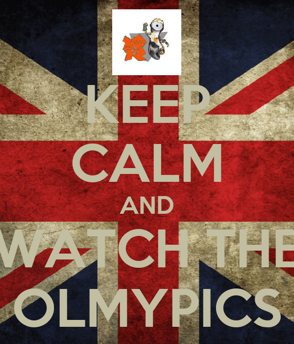 KEEP CALM AND WATCH THE OLMYPICS