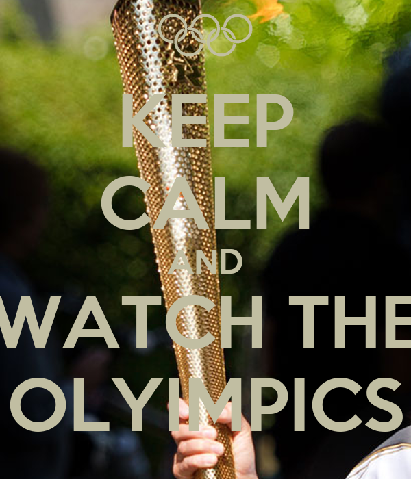 KEEP CALM AND WATCH THE OLYIMPICS