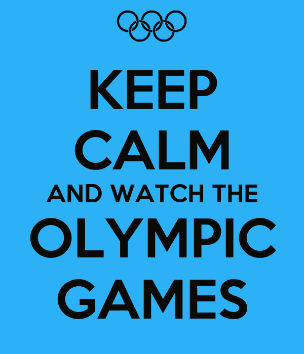 KEEP CALM AND WATCH THE OLYMPIC GAMES