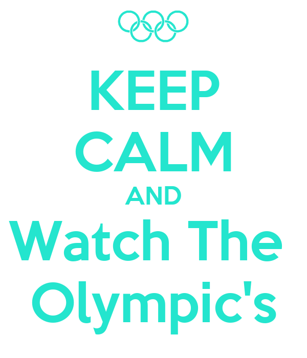 KEEP CALM AND Watch The  Olympic's