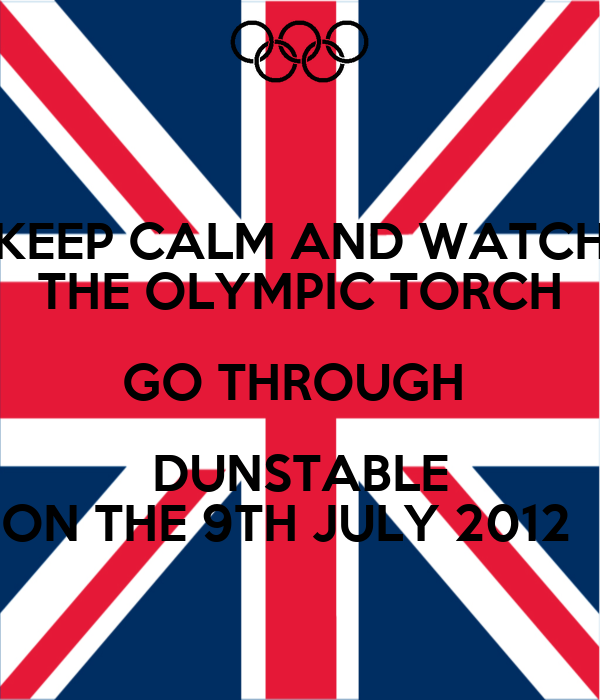 KEEP CALM AND WATCH THE OLYMPIC TORCH GO THROUGH  DUNSTABLE ON THE 9TH JULY 2012