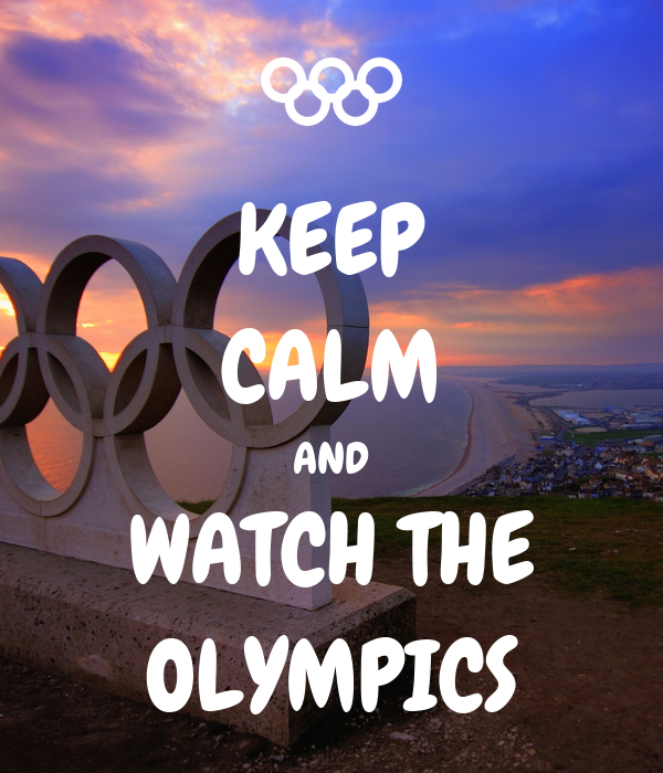 KEEP CALM AND WATCH THE OLYMPICS