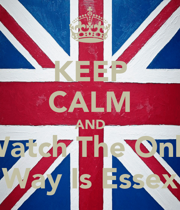 KEEP CALM AND Watch The Only Way Is Essex
