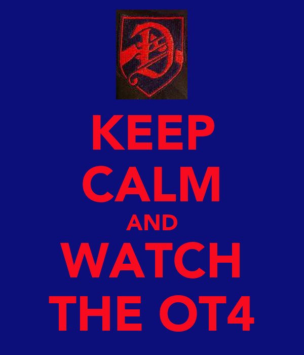 KEEP CALM AND WATCH THE OT4