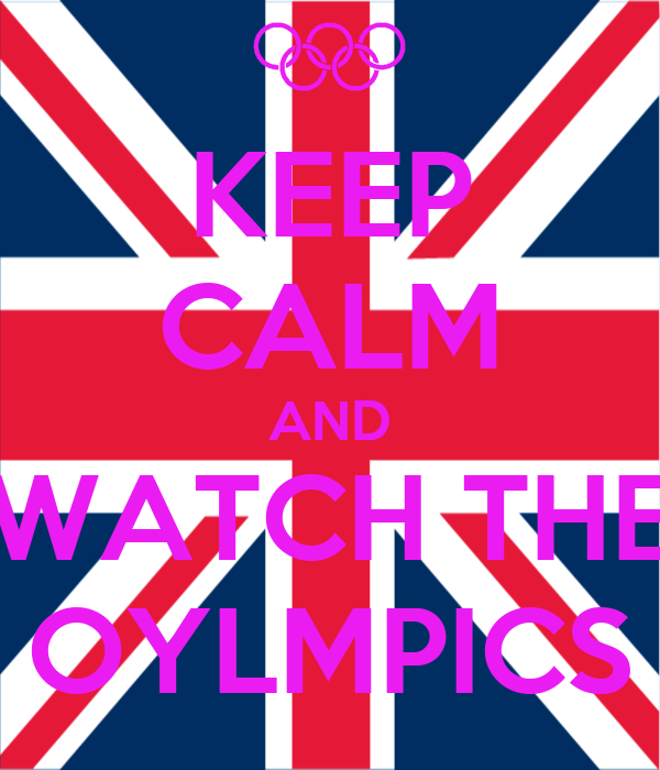 KEEP CALM AND WATCH THE OYLMPICS