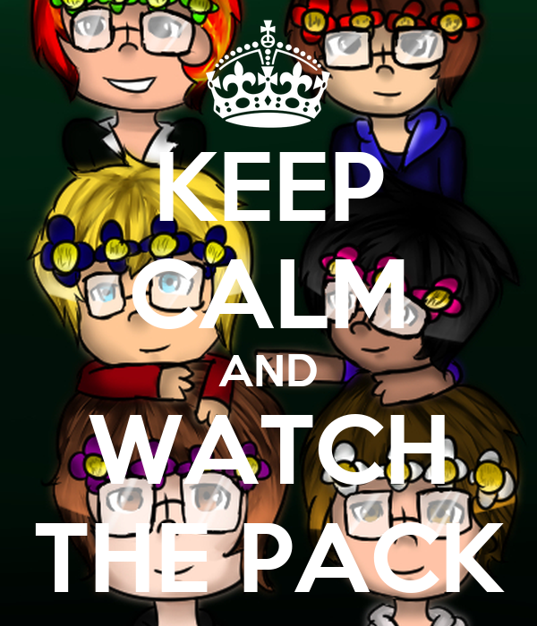 KEEP CALM AND WATCH THE PACK