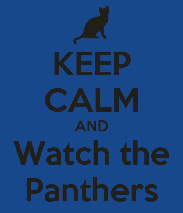 KEEP CALM AND Watch the Panthers