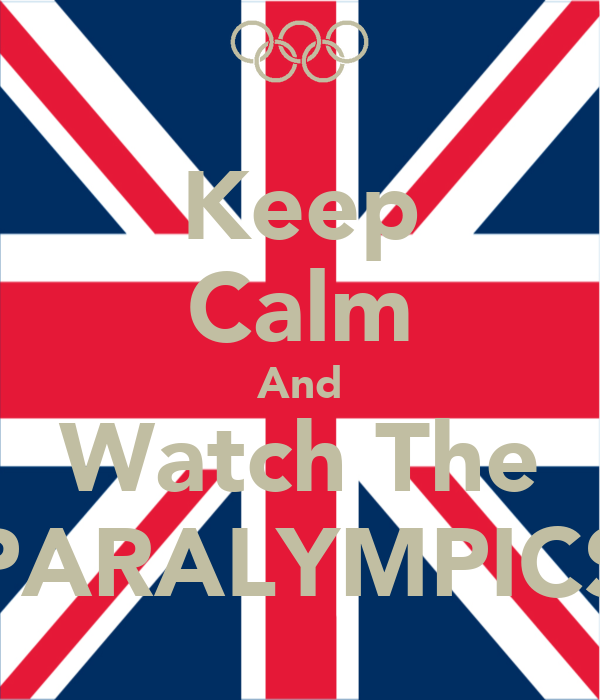 Keep Calm And Watch The PARALYMPICS