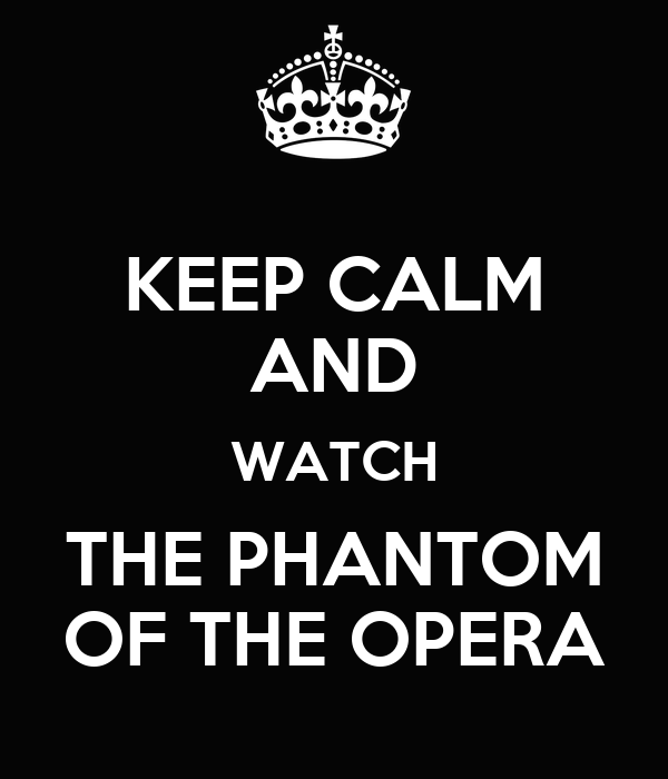 KEEP CALM AND WATCH THE PHANTOM OF THE OPERA