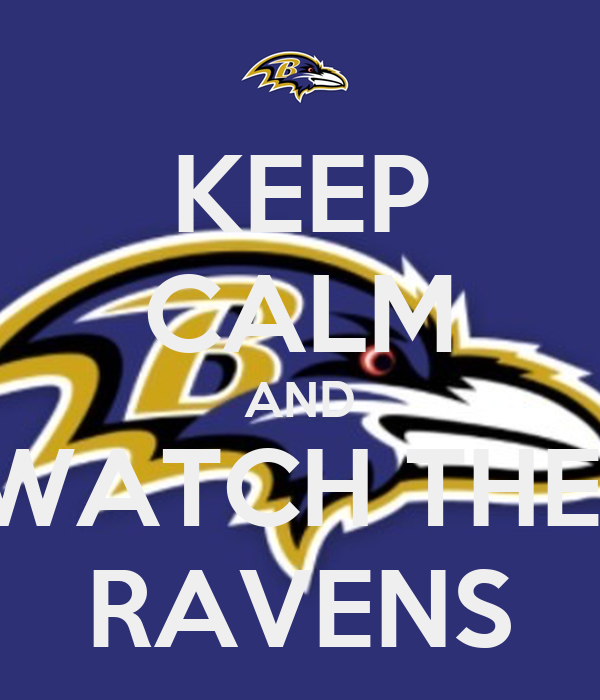 KEEP CALM AND WATCH THE  RAVENS