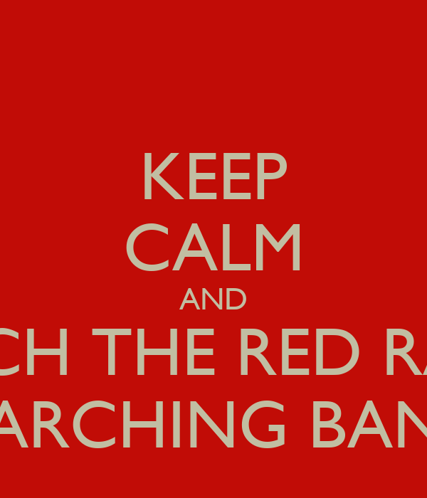 KEEP CALM AND WATCH THE RED RAIDER MARCHING BAND