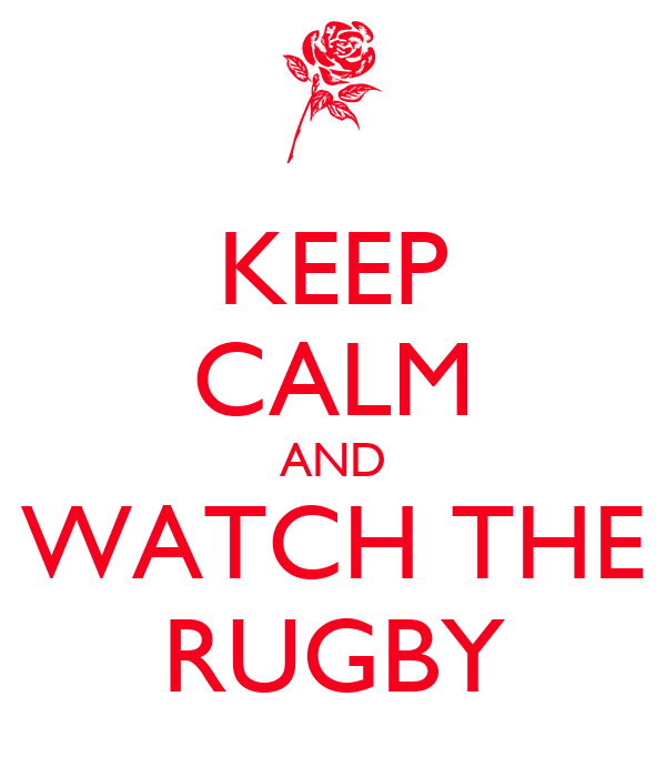 KEEP CALM AND WATCH THE RUGBY