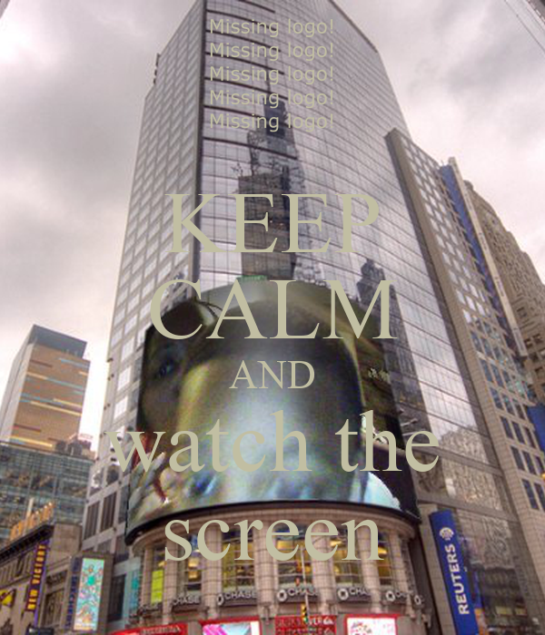 KEEP CALM AND watch the screen