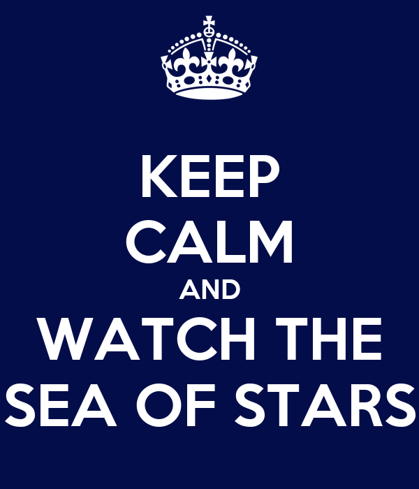 KEEP CALM AND WATCH THE SEA OF STARS