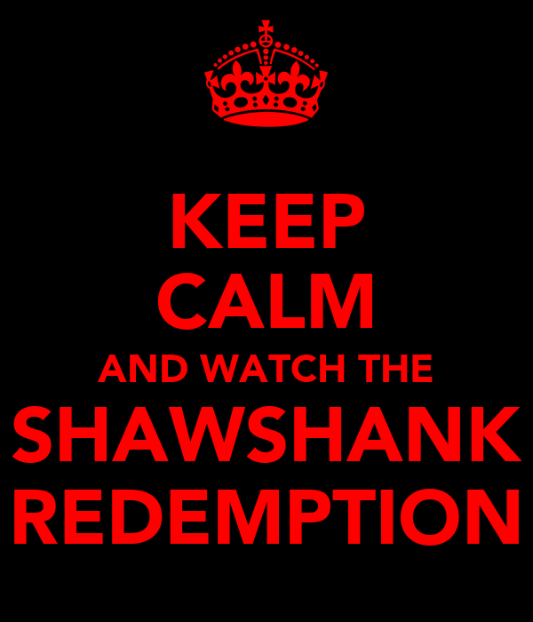 KEEP CALM AND WATCH THE SHAWSHANK REDEMPTION