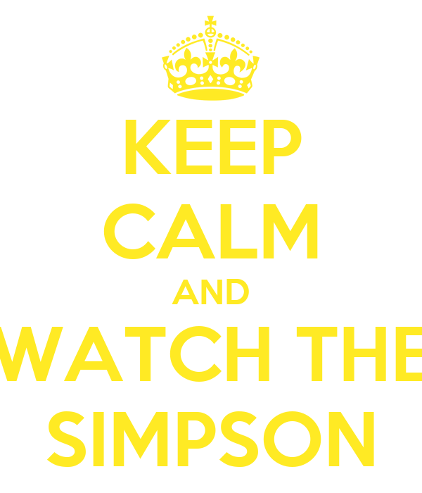 KEEP CALM AND WATCH THE SIMPSON