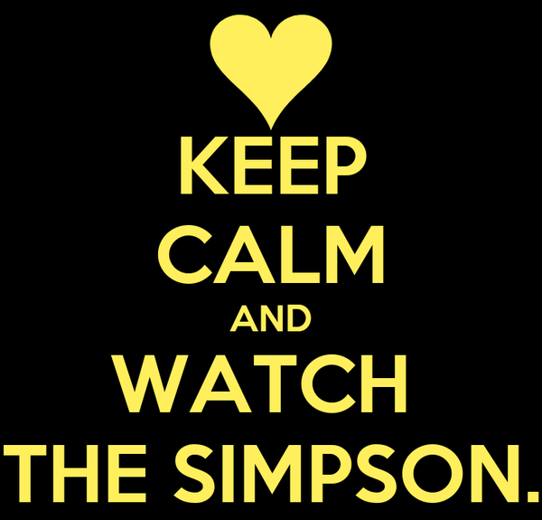 KEEP CALM AND WATCH  THE SIMPSON.