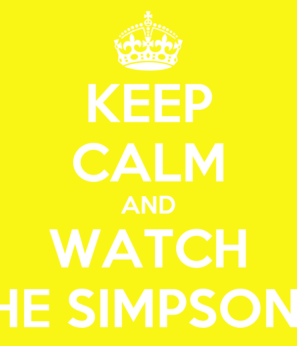 KEEP CALM AND WATCH THE SIMPSONS!