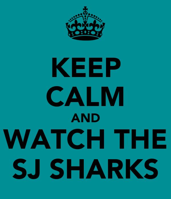 KEEP CALM AND WATCH THE SJ SHARKS