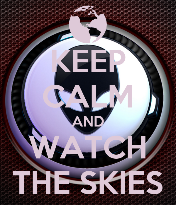 KEEP CALM AND WATCH THE SKIES