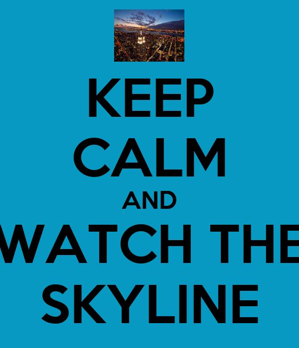 KEEP CALM AND WATCH THE SKYLINE
