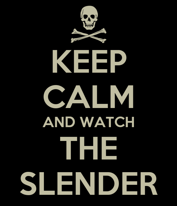 KEEP CALM AND WATCH THE SLENDER