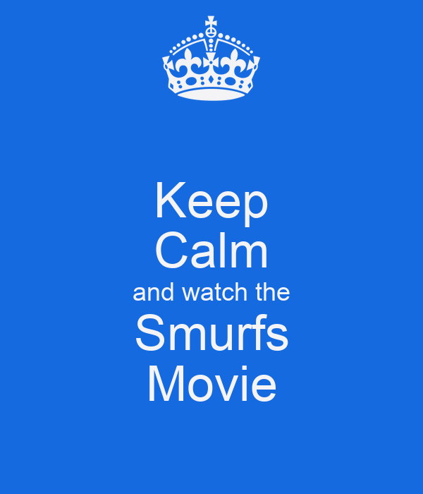 Keep Calm and watch the Smurfs Movie
