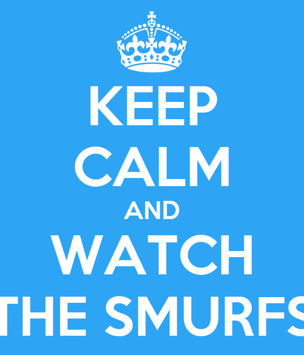 KEEP CALM AND WATCH THE SMURFS