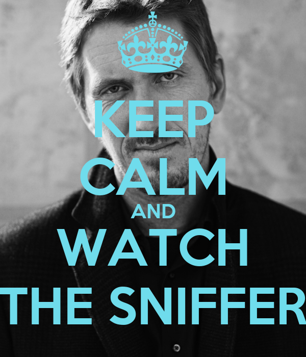 KEEP CALM AND WATCH THE SNIFFER
