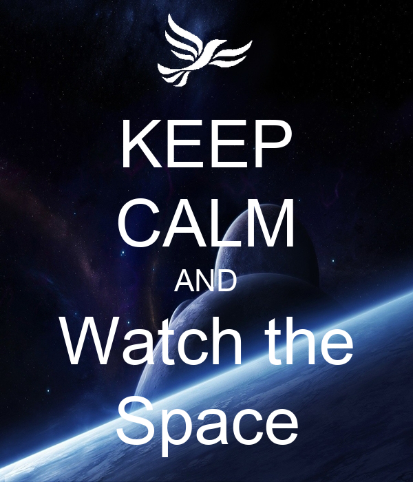 KEEP CALM AND Watch the Space