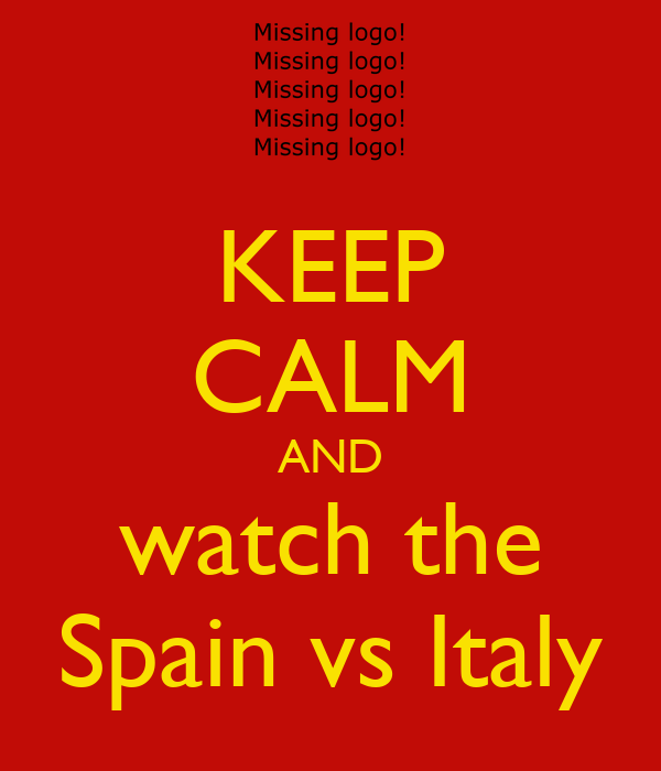 KEEP CALM AND watch the Spain vs Italy