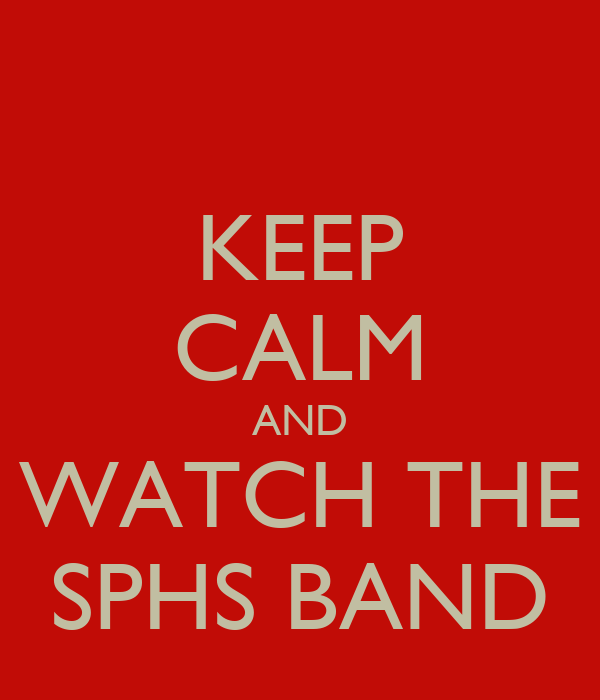 KEEP CALM AND WATCH THE SPHS BAND