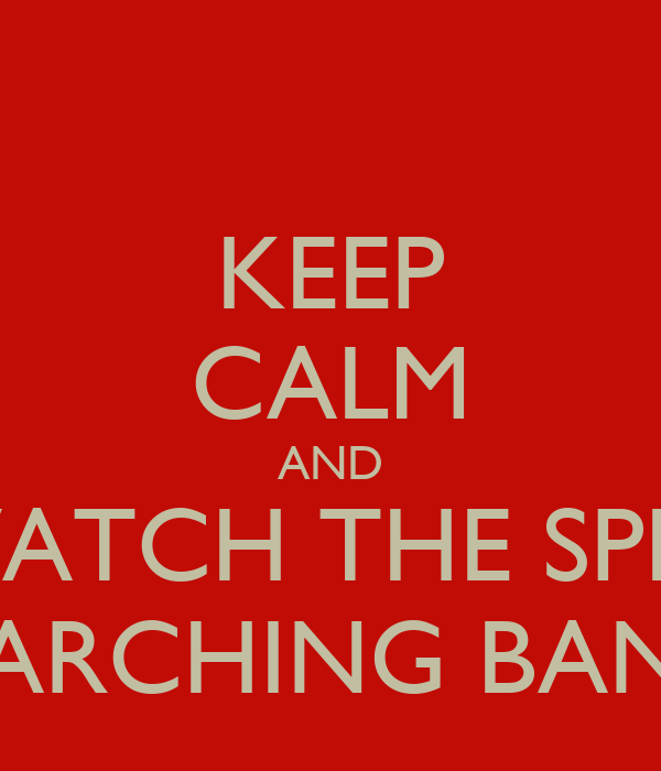 KEEP CALM AND WATCH THE SPHS MARCHING BAND